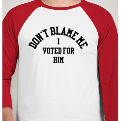 """""""DON'T BLAME ME, I VOTED FOR HIM"""" T-Shirt"""