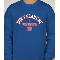 """""""I VOTED FOR HER"""" Long Sleeve T-Shirt"""
